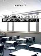 Teaching a Child to Read and Write Well ebook by Aunty Alice