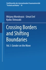 Crossing Borders and Shifting Boundaries - Vol. I: Gender on the Move ebook by Umut Erel,Kyoko Shinozaki,Mirjana Morokvasic