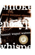 Smoke Encrypted Whispers eBook by Samuel Wagan Watson