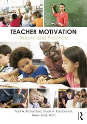 Teacher Motivation - Theory and Practice ebook by Paul W. Richardson,Stuart A. Karabenick,Helen M.G. Watt