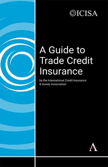A Guide to Trade Credit Insurance ebook by The International Credit Insurance & Surety Association