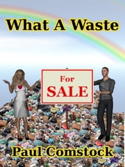 What A Waste ebook by Paul Comstock