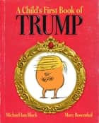 A Child's First Book of Trump - With Audio Recording ebook by Michael Ian Black, Marc Rosenthal, Michael Ian Black