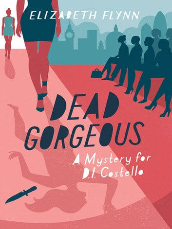Dead Gorgeous - A mystery for D.I. Costello ebook by Elizabeth Flynn