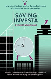 Saving Investa - How An Ex-Factory Worker Helped Save One Of Australia's Iconic Companies ebook by Scott MacDonald