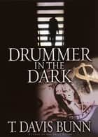 Drummer In the Dark ebook by T. Davis Bunn