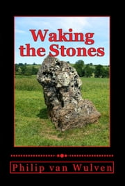 Waking the Stones ebook by Philip van Wulven