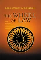 The Wheel of Law - India's Secularism in Comparative Constitutional Context ebook by Gary J. Jacobsohn