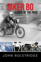 Biker Bo Leader of the Pack - A Collection of Short Stories ebook by John Bolstridge
