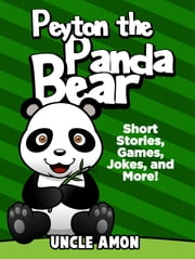 Peyton the Panda Bear: Short Stories, Games, Jokes, and More! ebook by Uncle Amon