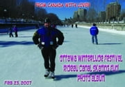 Ottawa Winterlude Festival - Rideau Canal Skateway Fun! Feb 23, 2007 Photo Album (English eBook C8) ebook by Vinette, Arnold D