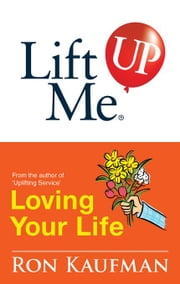 Lift Me UP! Loving Your Life: Positive Quotes and Personal Notes to Bring You Joy and Pleasure! ebook by Kaufman, Ron