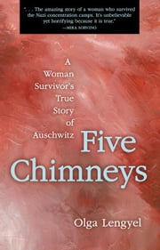 Five Chimneys: A Woman Survivor's True Story of Auschwitz ebook by Lengyel, Olga