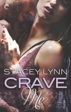 Crave Me ebook by Stacey Lynn
