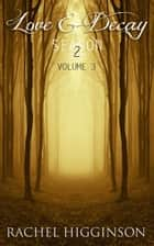Love and Decay, Volume Three (Season Two, Episodes 1-4) ebook by Rachel Higginson
