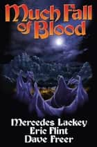 Much Fall of Blood ebook by Mercedes Lackey, Eric Flint, Dave Freer