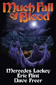 Much Fall of Blood ebook by Mercedes Lackey,Eric Flint,Dave Freer