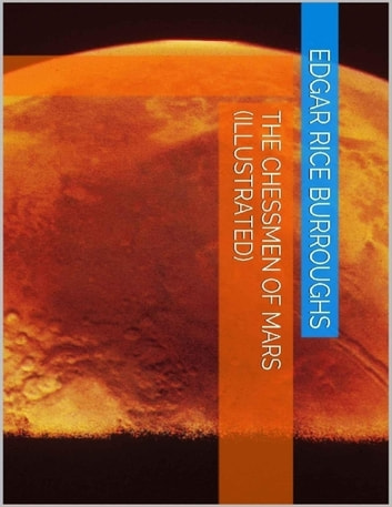 The Chessmen of Mars (Illustrated) ebook by Edgar Rice Burroughs
