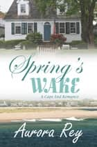 Spring's Wake ebook by Aurora Rey