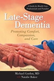 Late-Stage Dementia - Promoting Comfort, Compassion, and Care ebook by Michael Gordon, MD