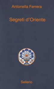 Segreti d'Oriente ebook by Antonella Ferrera