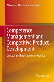 Competence Management and Competitive Product Development - Concept and Implications for Practice ebook by Alexander Chursin, Andrey Tyulin