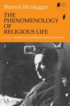 The Phenomenology of Religious Life ebook by Translated by Matthias Fritsch and Jennifer Anna Gosetti-Ferencei. Martin Heidegger, Martin Heidegger