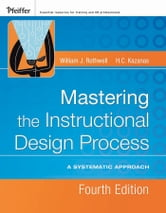 Mastering the Instructional Design Process - A Systematic Approach ebook by William J. Rothwell,H. C. Kazanas
