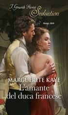 L'amante del duca francese ebook by Marguerite Kaye