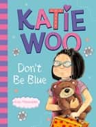 Katie Woo, Don't Be Blue ebook by Fran Manushkin,Tammie Lyon