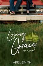 Loving Grace ebook by April Smith