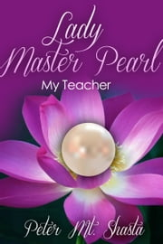 Lady Master Pearl: My Teacher ebook by Peter Mt. Shasta