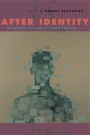 After Identity - Mennonite Writing in North America ebook by Robert Zacharias