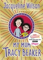 My Mum Tracy Beaker - Now a major TV series ebook by Jacqueline Wilson, Nick Sharratt, Nick Sharratt