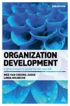 Organization Development - A Practitioner's Guide for OD and HR ebook by Dr Mee-Yan Cheung-Judge, Linda Holbeche