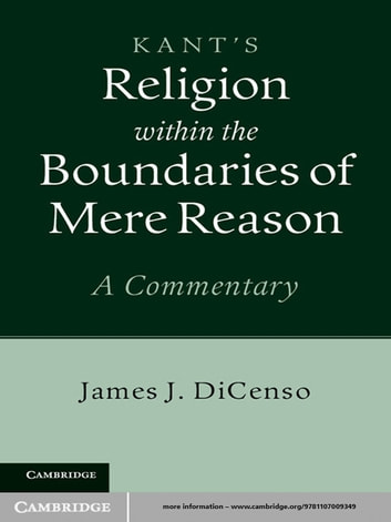 Kant's Religion within the Boundaries of Mere Reason - A Commentary ebook by James J. DiCenso