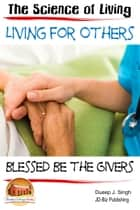 The Science of Living: Living for Others ebook by Dueep J. Singh