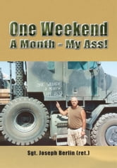 One Weekend A Month - My Ass! ebook by Sgt. Joseph Berlin (ret.)
