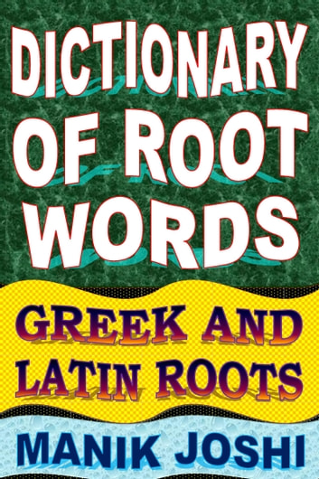 Dictionary of Root Words: Greek and Latin Roots ebook by Manik Joshi