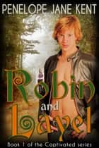 Robin and Layel - Captivated, #1 ebook by Penelope Jane Kent