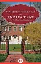 Masque of Betrayal ebook by Andrea Kane