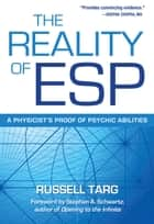 The Reality of ESP - A Physicist's Proof of Psychic Abilities ebook by Russell Targ PhD