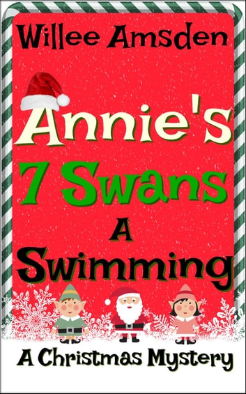 Annie's 7 Swans A Swimming - The Annie McCauley Romantic Comedy Mysteries ebook by Willee Amsden