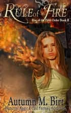 Rule of Fire: Elemental Magic & Epic Fantasy Adventure ebook by Autumn M. Birt