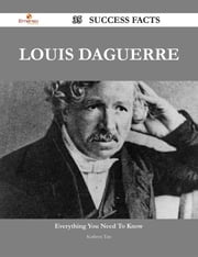 Louis Daguerre 35 Success Facts - Everything you need to know about Louis Daguerre ebook by Kathryn Tate