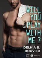 Will You Play With Me ? eBook by Delhia B. Bouvier