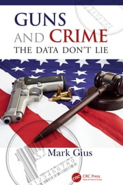 Guns and Crime - The Data Don't Lie ebook by Mark Gius
