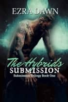 The Hybrid's Submission ebook by Ezra Dawn