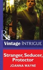 Stranger, Seducer, Protector (Mills & Boon Intrigue) (Shivers: Vieux Carré Captives, Book 2) ebook by Joanna Wayne
