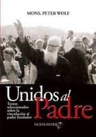 Unidos al Padre ebook by Monseñor Peter Wolf